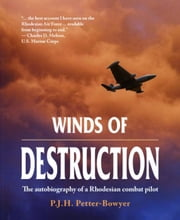 Winds Of Destruction - The Autobiography of a Rhodesian Combat Pilot ebook by Peter Petter-Bowyer