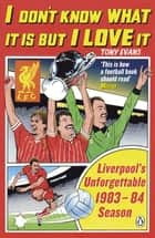 I Don't Know What It Is But I Love It - Liverpool's Unforgettable 1983-84 Season ebook by Tony Evans
