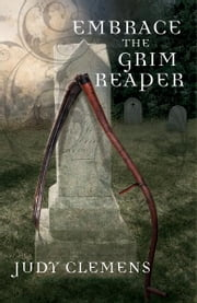 Embrace the Grim Reaper - A Grim Reaper Mystery ebook by Judy Clemens