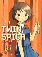Twin Spica, Volume: 05 ebook by Kou Yaginuma