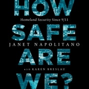 How Safe Are We? - Homeland Security Since 9/11 audiobook by Janet Napolitano