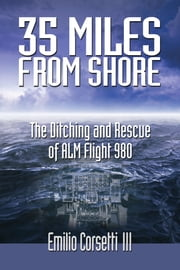 35 Miles from Shore - The Ditching and Rescue of ALM Flight 980 ebook by Emilio Corsetti III