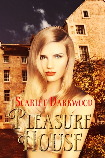 Pleasure House ebook by Scarlet Darkwood