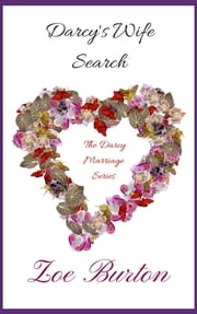 Darcy's Wife Search - A Pride & Prejudice Novella Variation, !st in Series ebook by Zoe Burton