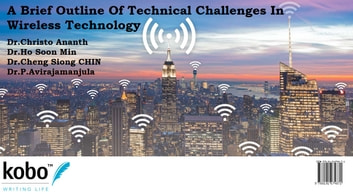 A Brief Outline Of Technical Challenges In Wireless Technology ebook by Christo Ananth,Ho Soon Min,Cheng Siong CHIN,P.Avirajamanjula