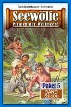 Seewölfe Paket 5 - Seewölfe - Piraten der Weltmeere, Band 81 bis 100 ebook by Fred McMason, John Curtis, Roy Palmer,...