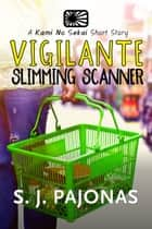 Vigilante Slimming Scanner ebook by S. J. Pajonas