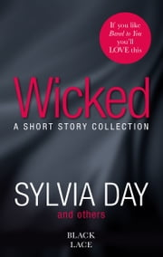 Wicked - Featuring the Sunday Times bestselling author of Bared to You ebook by Sylvia Day