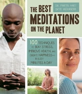 The Best Meditations on the Planet: 100 Techniques to Beat Stress, Improve Health, and Create Happiness-In Just Minutes A Day - 100 Techniques to Beat Stress, Improve Health, and Create Happiness-In Just Minutes A Day ebook by Martin Hart,Skye Alexander