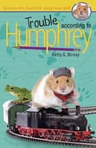 Trouble According to Humphrey eBook by Betty G. Birney