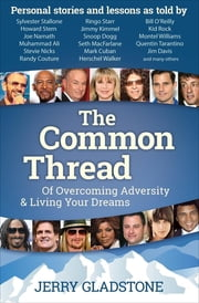The Common Thread - Of Overcoming Adversity & Living Your Dreams ebook by Jerry Gladstone, Sylvester Stallone, Howard Stern,...