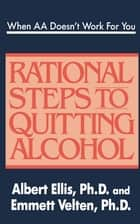When AA Doesn't Work For You: Rational Steps to Quitting Alcohol - Rational Steps to Quitting Alcohol ebook by Albert Ellis, Ph.D., Emmett Velten,...