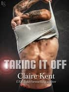 Taking It Off - A Novel ebook by Claire Kent