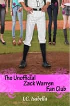 The Unofficial Zack Warren Fan Club ebook by J.C. Isabella