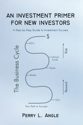AN INVESTMENT PRIMER FOR NEW INVESTORS - A Step-by-Step Guide to Investment Success ebook by Perry L. Angle