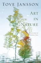 Art in Nature ebook by Tove Jansson, Thomas Teal