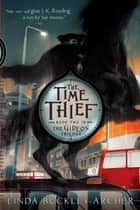 The Time Thief ebook by Linda Buckley-Archer
