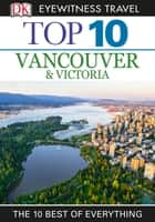 Top 10 Vancouver & Victoria ebook by DK Travel