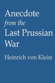 Anecdote from the Last Prussian War ebook by Heinrich von Kleist