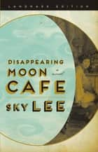 Disappearing Moon Cafe eBook by SKY Lee