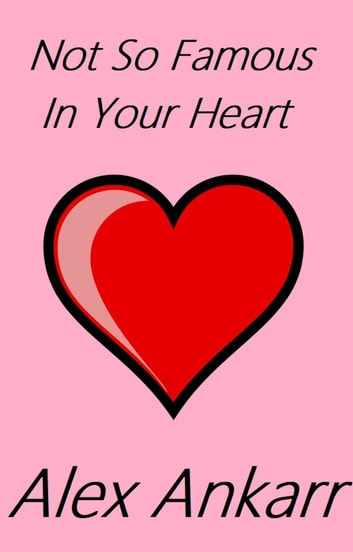 Not So Famous In Your Heart ebook by Alex Ankarr