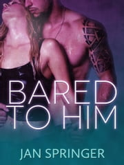 Bared to Him ebook by Jan Springer