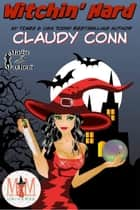Witchin' Hard: Magic and Mayhem Universe - Witchin', #2 ebook by claudy conn