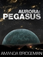 Aurora: Pegasus (Aurora 2) ebook by Amanda Bridgeman