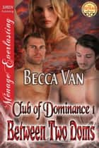 Between Two Doms ebook by Becca Van