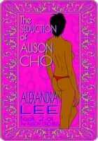 The Seduction of Alison Cho ebook by Alexandra Lee