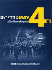 Kent State and May 4th - A Social Science Perspective ebook by Thomas R. Hensley,Jerry M. Lewis