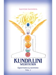 Kundalini Meditation - Vol. 1 - Questions & Answers ebook by Santosh Sachdeva