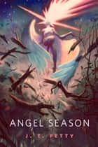 Angel Season - A Tor.Com Original ebook by J. T. Petty