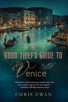 The Good Thief's Guide to Venice - A Mystery ebook by Chris Ewan
