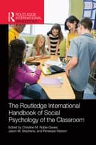 Routledge International Handbook of Social Psychology of the Classroom ebook by Christine M. Rubie-Davies, Jason M. Stephens, Penelope Watson