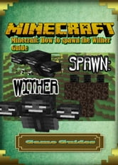 Minecraft: How to spawn the Wither Guide Full ebook by Game Ultımate G  Game Guides