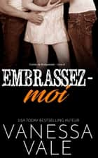 Embrassez-moi eBook by Vanessa Vale