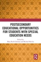 Postsecondary Educational Opportunities for Students with Special Education Needs ebook by Mary Ruth Coleman, Michael Shevlin
