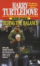 Tilting the Balance (Worldwar, Book Two) eBook by Harry Turtledove