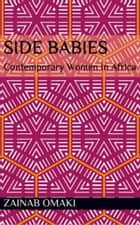 Side Babies - Contemporary Women in Africa ebook by