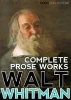 Walt Whitman: Complete Prose Works ebook by Walt Whitman