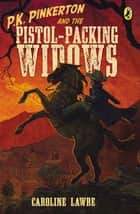 P.K. Pinkerton and the Pistol-Packing Widows ebook by Caroline Lawrence