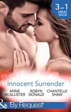 Innocent Surrender: The Virgin's Proposition / The Virgin and His Majesty / Untouched Until Marriage (Mills & Boon By Request) (Wedlocked!) ebook by Anne McAllister, Robyn Donald, Chantelle Shaw