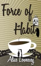 Force of Habit ebook by Alice Loweecey
