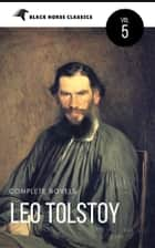 Leo Tolstoy: The Classics Collection [Classics Authors Vol: 5] (Black Horse Classics) ebook by Leo Tolstoy, black Horse Classics