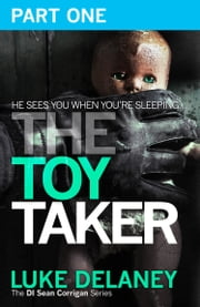 The Toy Taker: Part 1, Prologue to Chapter 3 (DI Sean Corrigan, Book 3) ebook by Luke Delaney