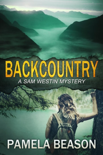 Backcountry - A Sam Westin Mystery, #4 ebook by Pamela Beason