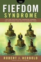 The Fiefdom Syndrome ebook by Robert Herbold