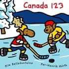 Canada 123 ebook by Kim Bellefontaine, Per-Henrik Gurth
