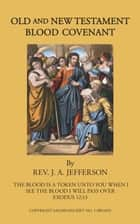 Old and New Testament - Blood Covenant ebook by REV. J. A. JEFFERSON